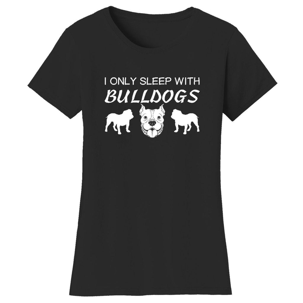 Daily Steals-Women's Only Sleep with Dogs Humor T-Shirts-Women's Apparel-Small-Bulldogs - Black-