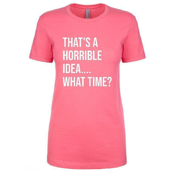 "Women's T-Shirt ""That's a Horrible Idea, What Time?""-Pink-L-"