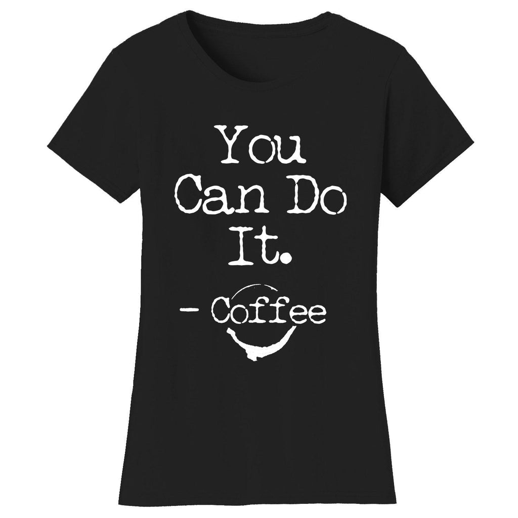 Women's Coffee Themed Humor T-Shirts-2X-Large-You Can Do It. Coffee - Black/White-Daily Steals