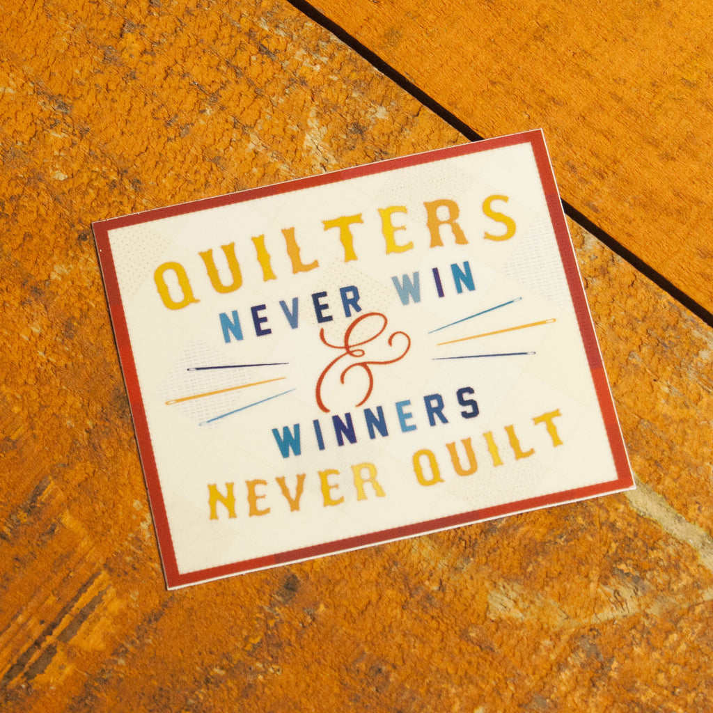Quilters Never Win Sticker