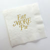 Eat More Pie-Gold Foil Napkins