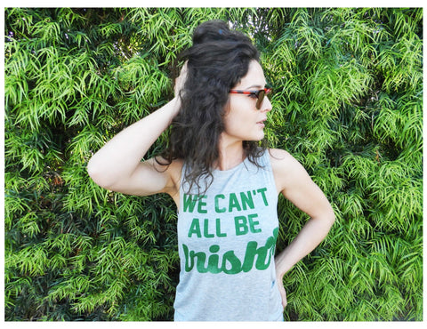 We Can't All Be Irish St Pattys Day Tank