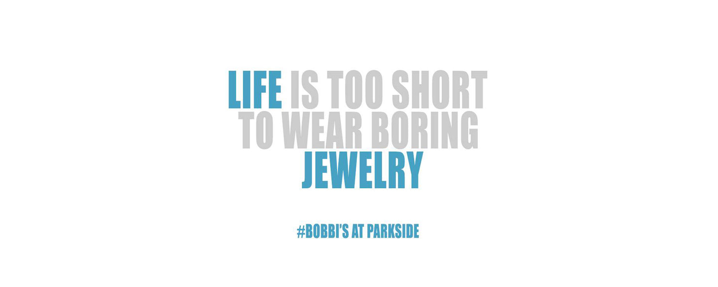 Life is too short to wear boring jewelry at Bobbi's at Parkside quote.