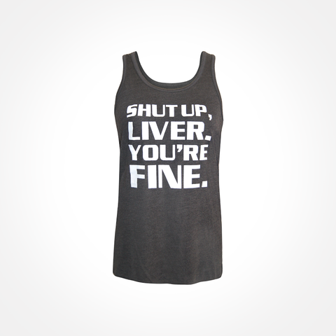 Womens ~ Shut Up Liver, You're Fine ~ Flowy Racerback Tank - Charcoal