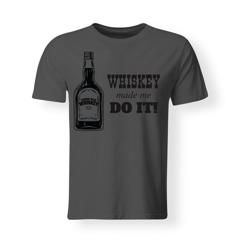 Mens - Whiskey Made Me Do It -T-shirt