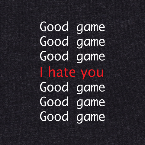 Womens Good Game ~ I Hate You T-shirt