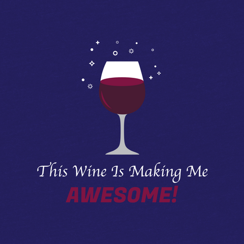 Women's T-shirt ~ Wine is Making me Awesome