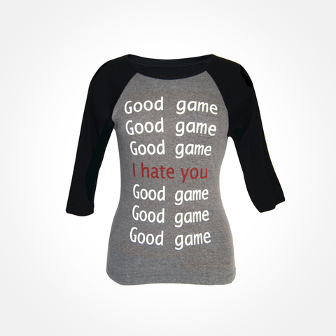 Womens Good Game, Good Game ~ I Hate You 3/4 sleeve shirt