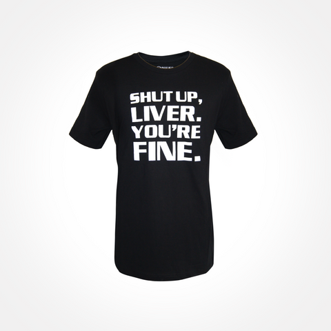 Mens ~ Shut Up Liver, You're Fine! T shirts
