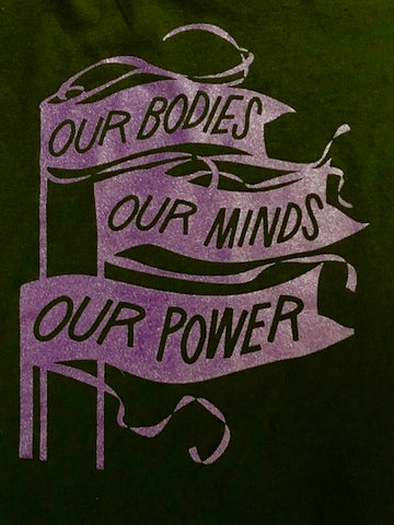 Womens - Our Bodies, Our Minds, Our Power T shirts - SALE!! $10.00