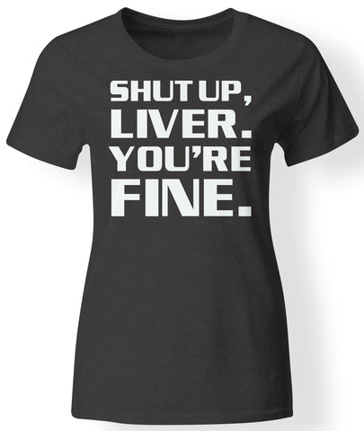 Womens - Shut Up Liver, You're Fine ~ Charcoal Black Slub ~ NEW