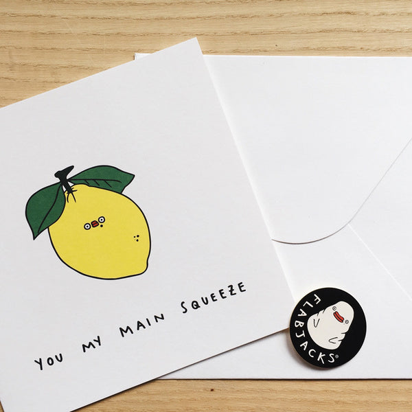 YOU MY MAIN SQUEEZE - GREETING CARD