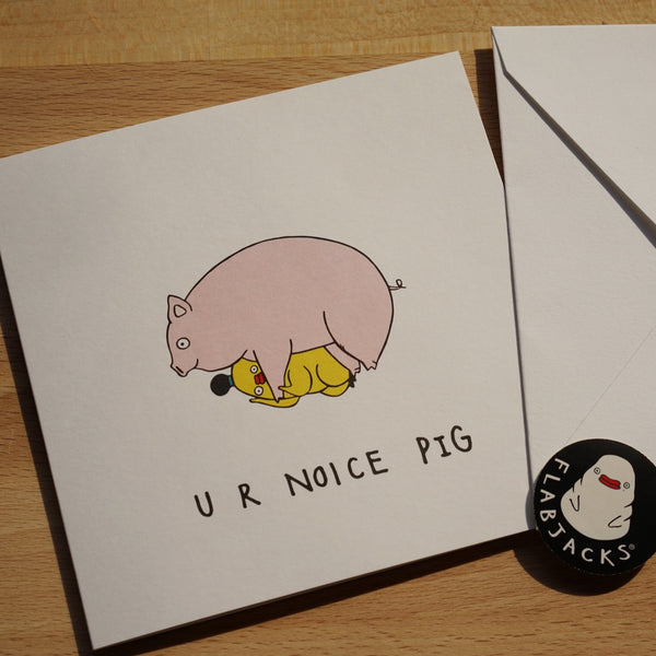 U R NOICE PIG - GREETING CARD