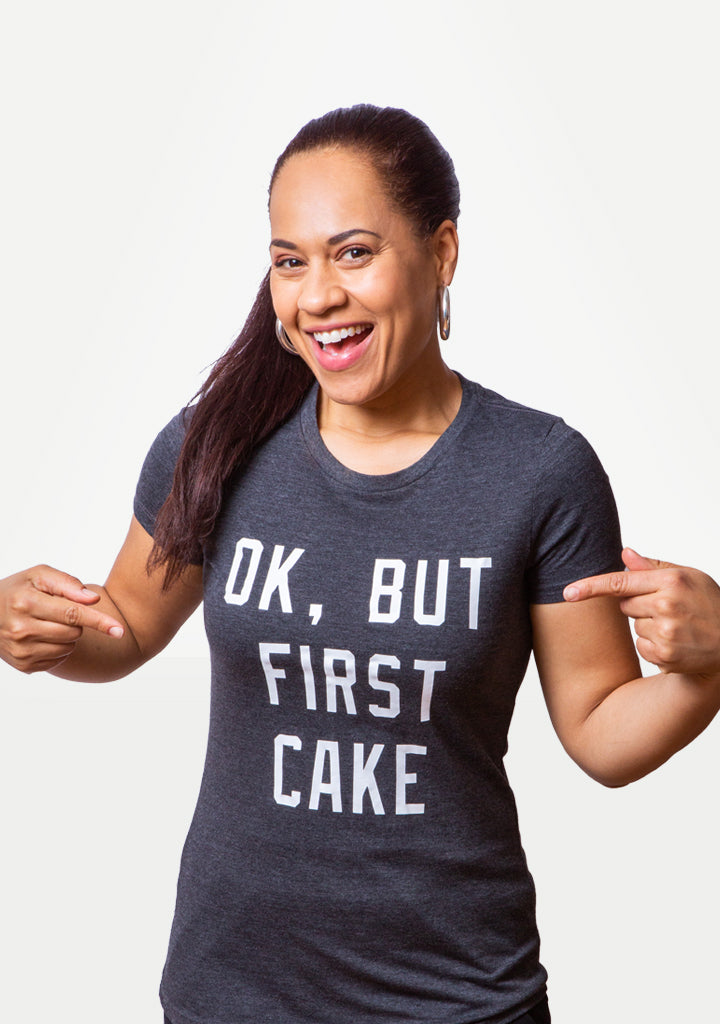 OK, But First Cake Tee