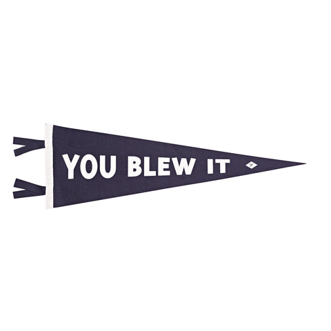 You Blew It Pennant