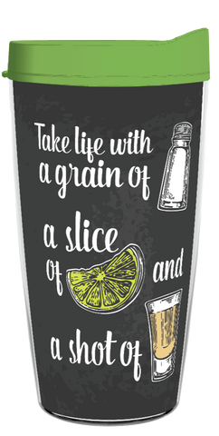 Take Life With A Grain Of Salt, a Slice of Lime, and a Shot of Tequila 16oz Tumbler