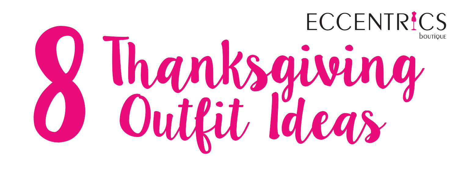 8 Thanksgiving Outfit Ideas at Eccentrics Boutique