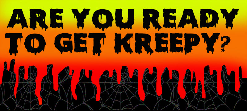 Are you ready to get Kreepy?