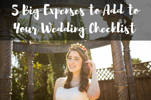 Wedding Budget Tips: 5 Big Expenses to Add to Your Wedding Checklist