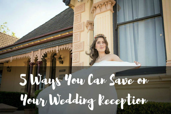 Wedding Budget Tips: 5 Ways You Can Save On Your Wedding Reception
