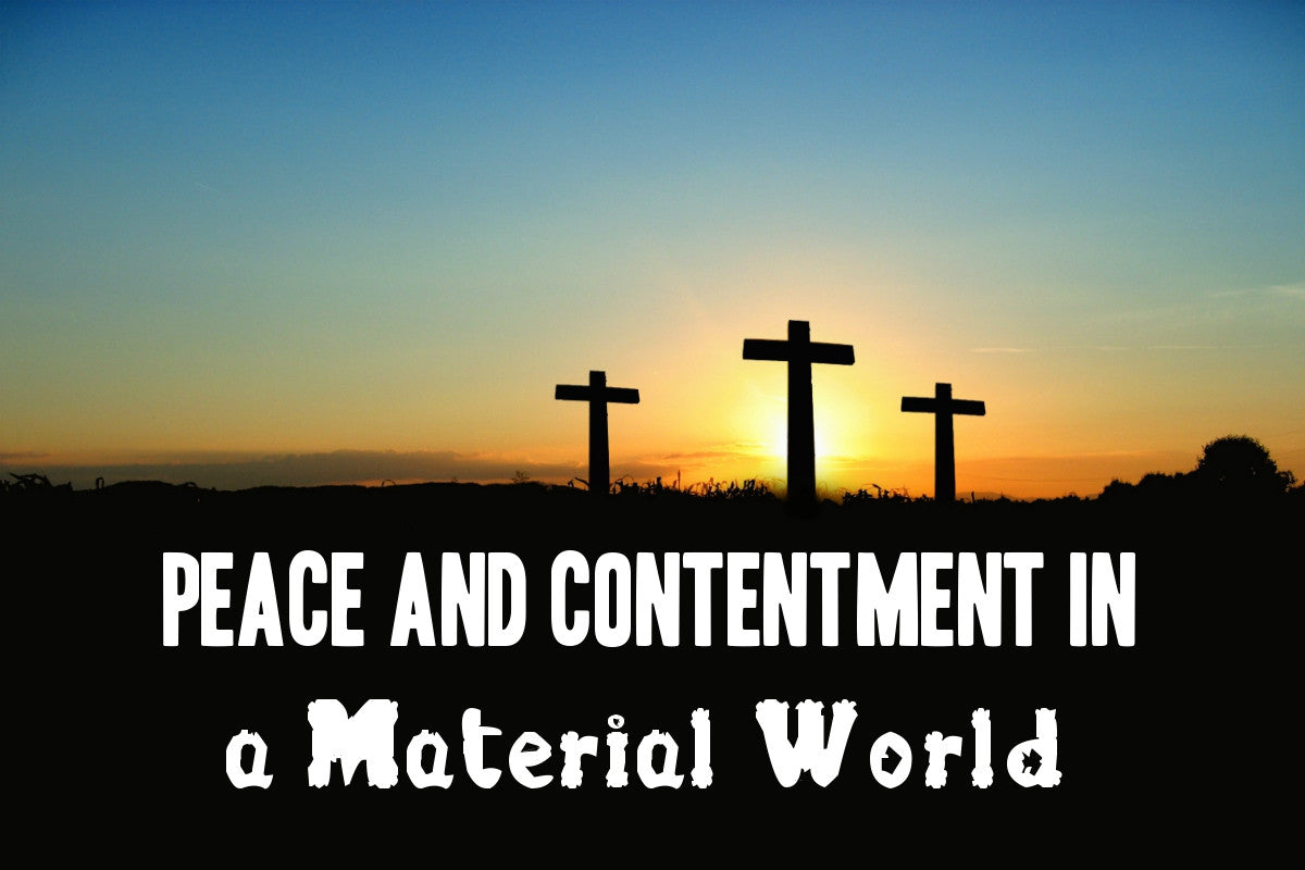 Peace and Contentment in a Material World