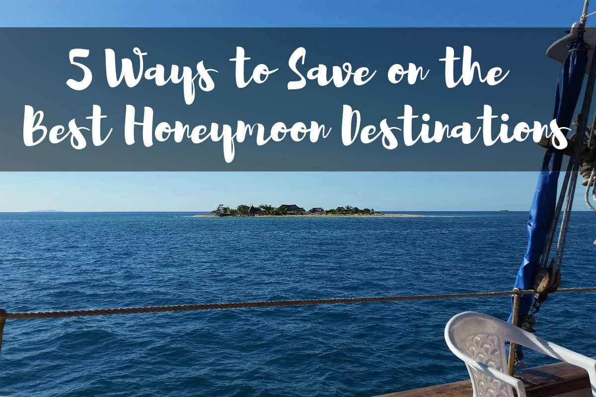Wedding Budget Tips: 5 Ways to Save on the Best Honeymoon Destinations