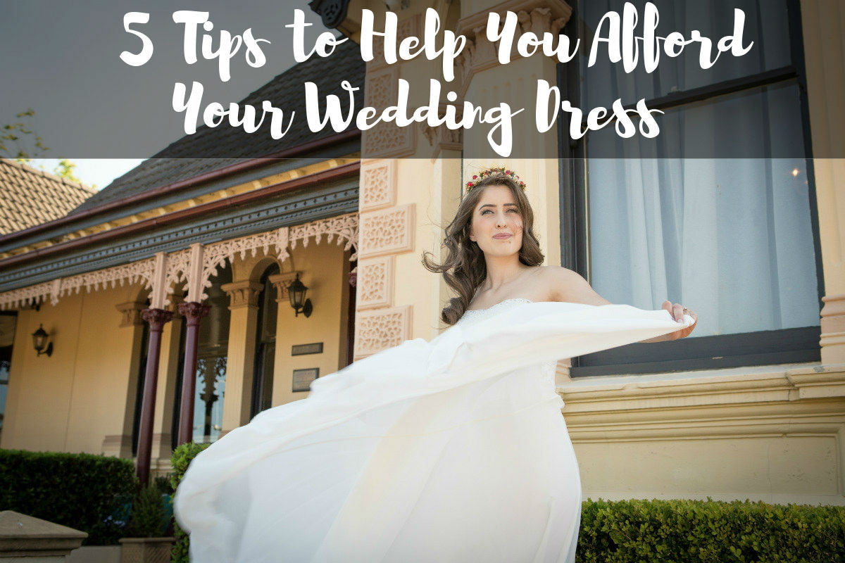Wedding Budget Tips: 5 Tips to Help You Afford Your Wedding Dress