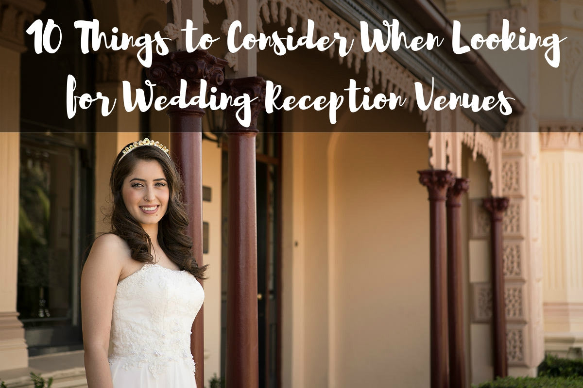 10 Things to Consider When Looking for Wedding Reception Venues