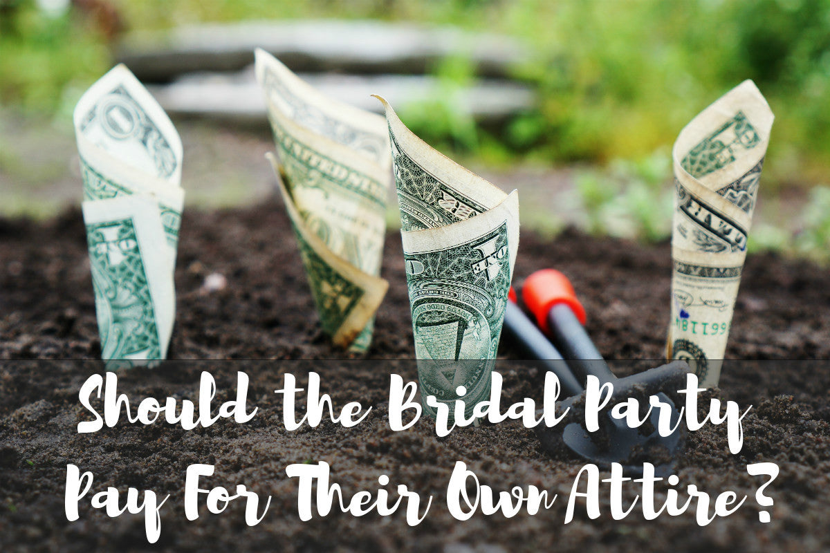 Should the Bridal Party Pay For Their Own Attire?