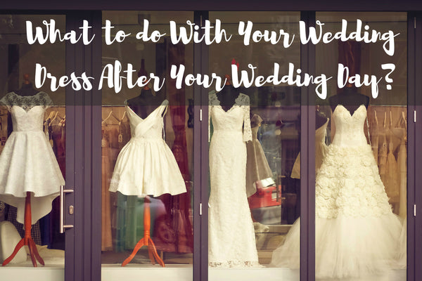 What To Do With Your Wedding Dress After Your Wedding Day?