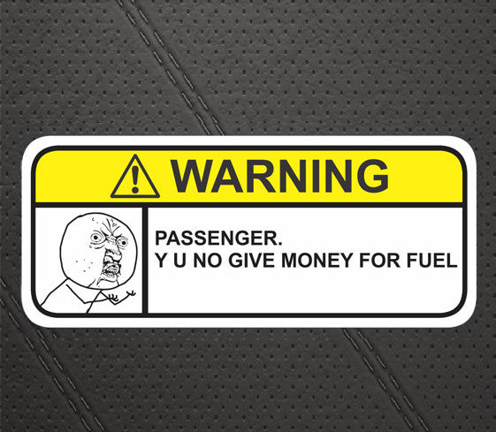 Miser Warning Decal - Passenger Why You No Pay For Fuel?