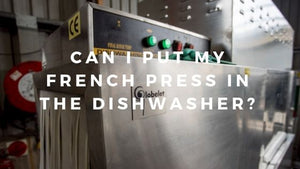 Can I Put My French Press in the Dishwasher?
