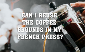 Can I reuse the Coffee Grounds in My French Press?