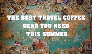 The Best Travel Coffee Gear You Need This Summer