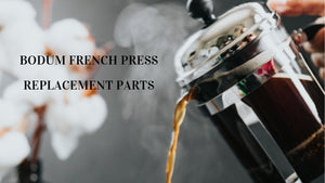 Bodum French Press Replacement and Spare Parts Guide