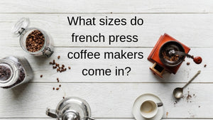 What Sizes Do French Press Coffee Makers Come In?