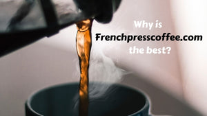 Why is French Press Coffee the best place to buy a french press?
