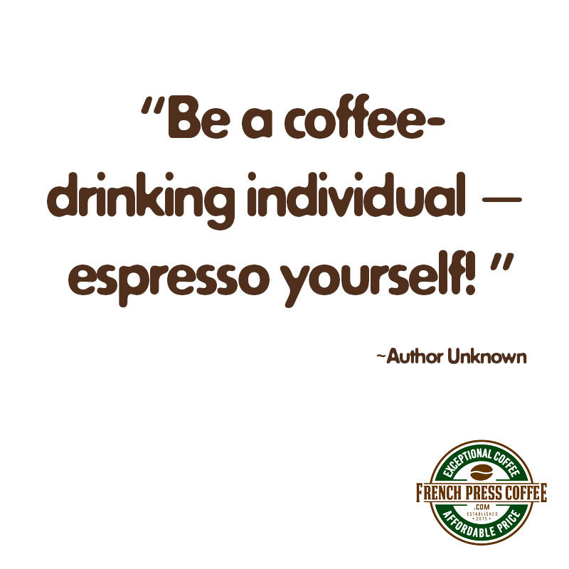 Be a coffee-drinking individual - espresso yourself!