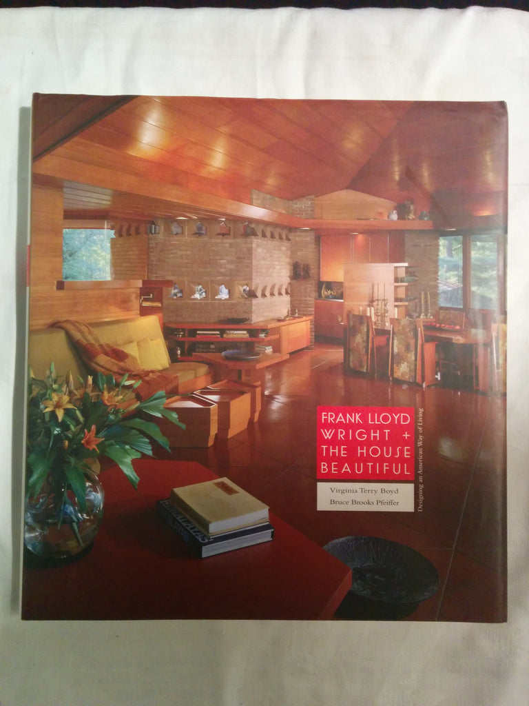 Frank Lloyd Wright And The House Beautiful: Designing An American Way Of  Living