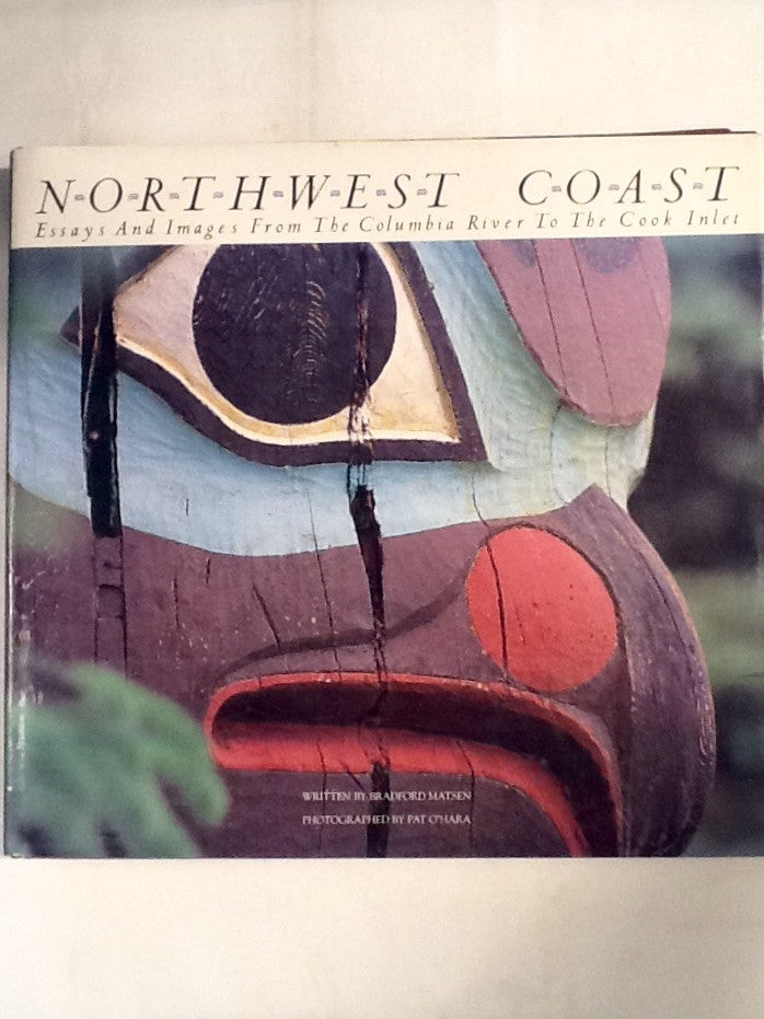 Northwest Coast    Essays and Images from the Columbia River to the Cook Inlet