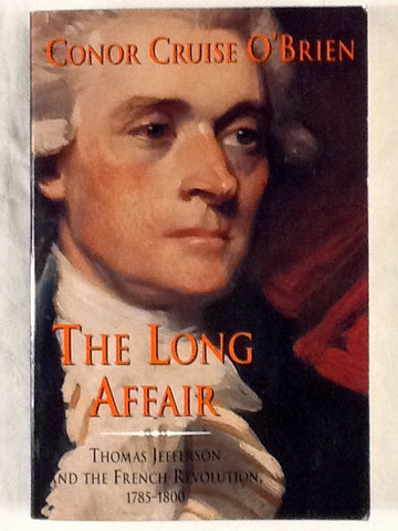 The Long Affair: Thoams Jefferson and the French Revolution, 1785 - 1800