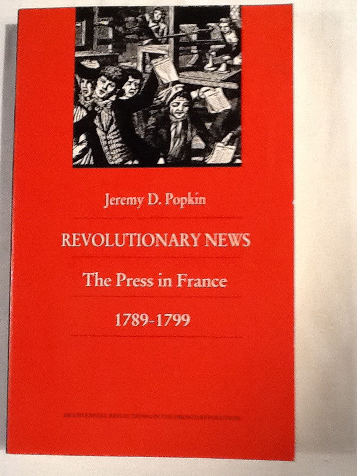 Revolutionary News the Press in France 1789-1799