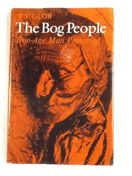 The Bog People Iron-Age Man Preserved