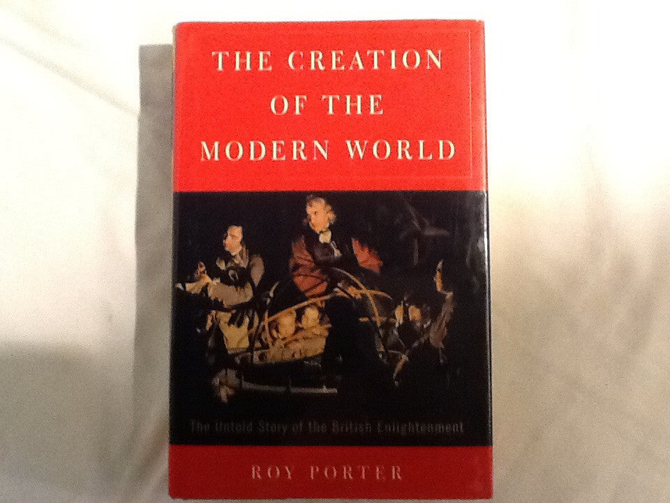 The Creation of the Modern World/the Untold Story of  the British Enlightenment
