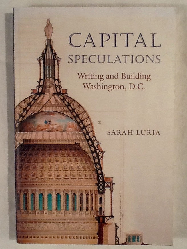 Capital Speculations: Writing and building Washington, D. C.
