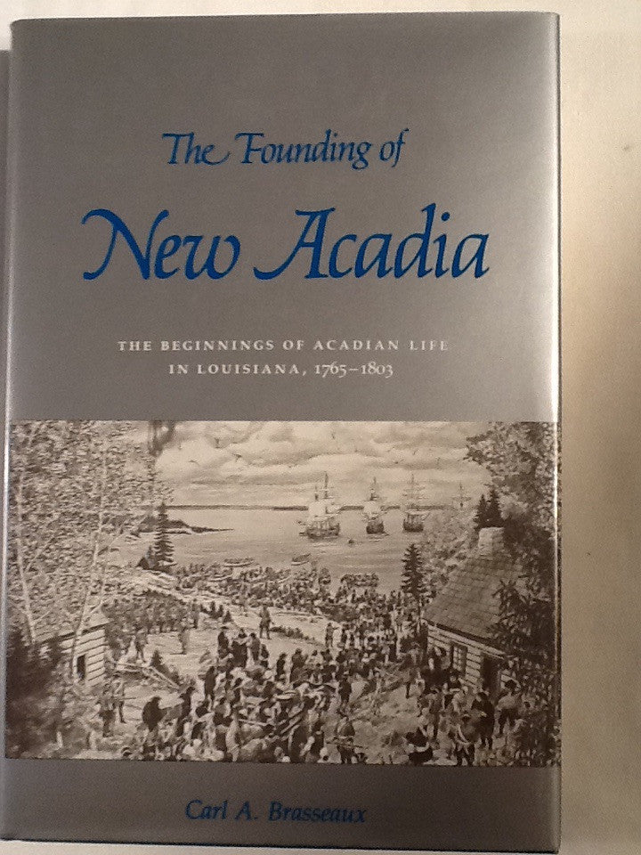 The Founding of New Acadia: Beginnings of Acadian Life in Louisiana 1765-1803