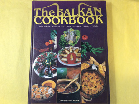 The Balkan Cookbook: Yugoslavia, Rumania, Bulgaria, Albania, Greece and Turkey