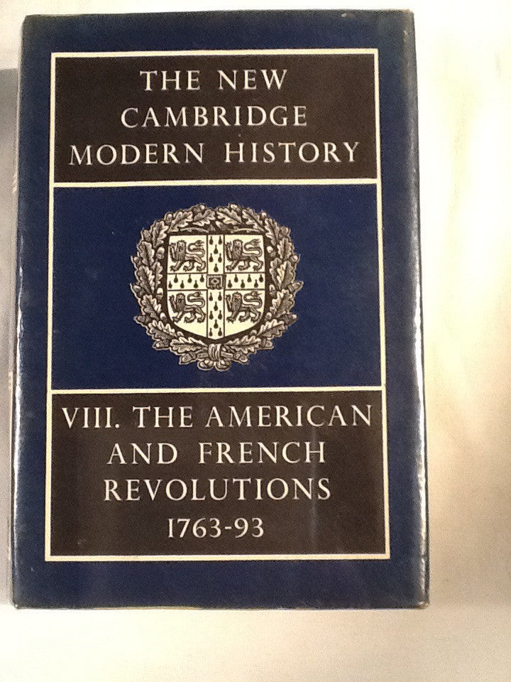 The New Cambridge Modern History. Vol VIII. the American and French Revolutions 1763-93