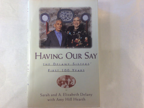 Having Our Say. The Delaney Sisters' First 100 Years