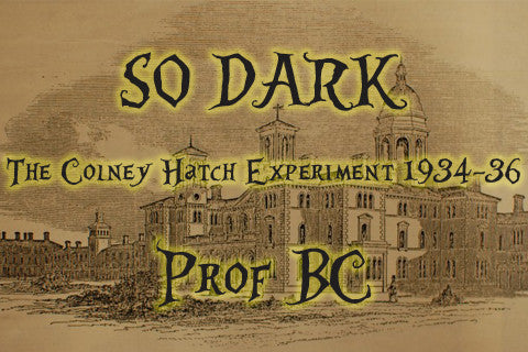 So Dark: The Colney Hatch Experiment 1934-36 - Gemini Artifacts